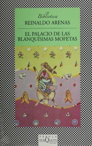 Pentagonía 2. El palacio de las blanquísimas mofetas Reinaldo Arenas