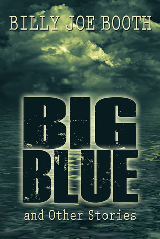 Big Blue and Other Stories  by  Billy Joe Booth