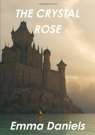 The Crystal Rose  by  Emma Daniels