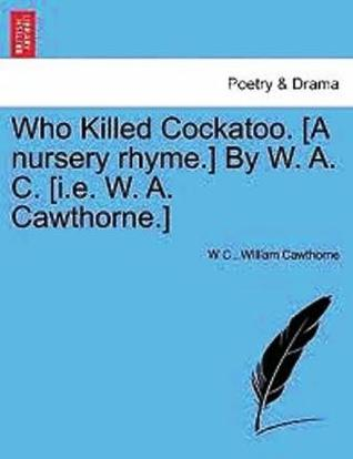 Who Killed Cockatoo?  by  William Alexander Cawthorne