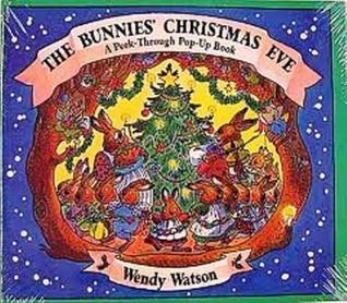 The Bunnies Christmas Eve: A Peek-Through Pop-Up Book  by  Wendy Watson