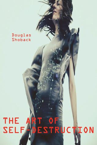 The Art of Self-Destruction  by  Douglas Shoback