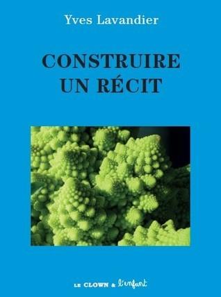 Construire un récit  by  Yves Lavandier