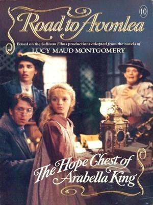The Hope Chest of Arabella King (Road to Avonlea, #10) Linda Zwicker