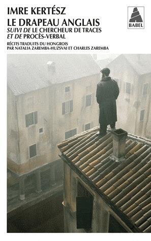 Le Drapeau anglais / Le Chercheur de traces / Procès-verbal  by  Imre Kertész