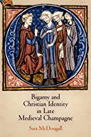 Bigamy and Christian Identity in Late Medieval Champagne  by  Sara McDougall