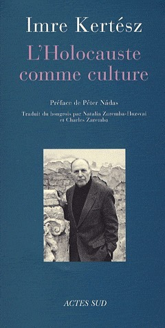 LHolocauste comme culture : discours et essais  by  Imre Kertész