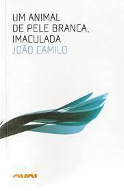 Um animal de pele branca, imaculada João Camilo