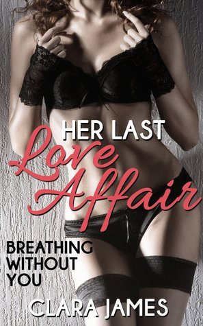 Breathing Without You (Her Last Love Affair #2)  by  Clara James