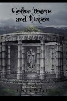 Gothic Poems and Fiction  by  George Wilhite