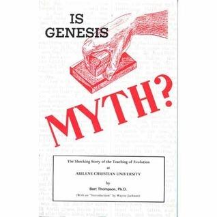 Is Genesis Myth?: The Shocking Story of the Teaching of Evolution at Abilene Christian University  by  Bert Thompson