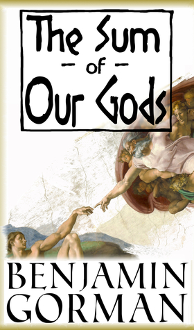 The Sum of Our Gods  by  Benjamin Gorman