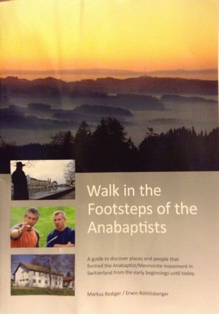 Walk in the Footsteps of the Anabaptists  by  Markus Rediger