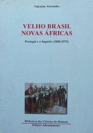 Velho Brasil Novas Áfricas - Portugal e o Império (1808-1975)  by  Valentim Alexandre