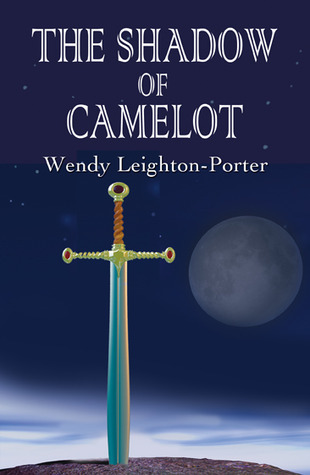 The Shadow of Camelot (Shadows from the Past, #6)  by  Wendy Leighton-Porter