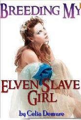 Breeding My Elven Slave Girl  by  Celia Demure