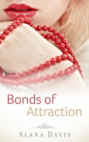 Bonds of Attraction (Bonds of Attraction, #1-3) Alana Davis