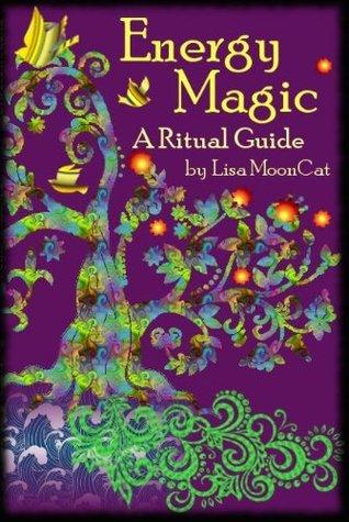 Energy Magic: A Ritual Guide  by  Lisa MoonCat