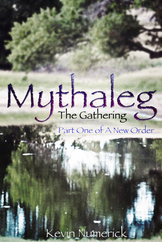 Mythaleg - The Gathering - Part one of A New Order Kevin Numerick