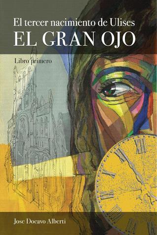 El tercer nacimiento de Ulises I. El Gran Ojo  by  Jose Docavo Alberti