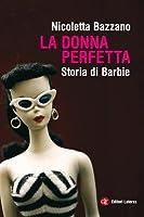 La Femme Parfaite: Histoire De Barbie  by  Nicoletta Bazzano
