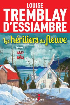 1887-1893 (Les héritiers du fleuve,#1) Louise Tremblay-dEssiambre