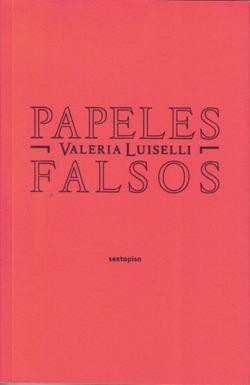 Papeles falsos / False Papers Valeria Luiselli