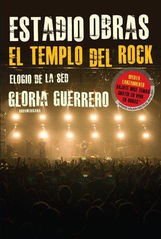 Estadio Obras: El templo del rock. Elogio de la sed Gloria Guerrero