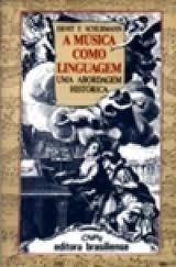 A Música como Linguagem: Uma Abordagem Histórica  by  Ernst F. Schurmann