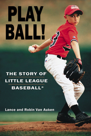 Play Ball! The Story of Little League Baseball  by  Lance Van Auken