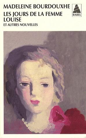 Les Jours de la femme Louise et autres nouvelles  by  Madeleine Bourdouxhe