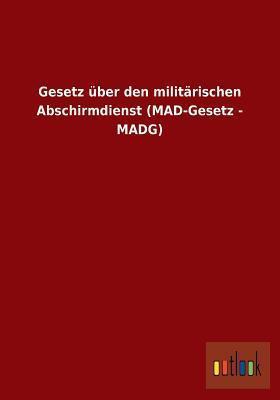 Gesetz Uber Den Militarischen Abschirmdienst  by  Anonymous