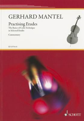 Practicing Etudes: The Basics of Cello Technique Is Selected Etudes  by  Gerhard Mantel