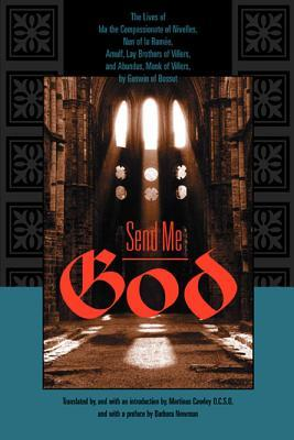 Send Me God: The Lives of Ida the Compassionate of Nivelles, Nun of La Ramee, Arnulf, Lay Brother of Villers, and Abundus, Monk of Villers,  by  Goswin of Bossut by Goswin of Bossut