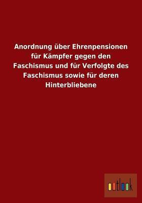 Anordnung Uber Ehrenpensionen Fur Kampfer Gegen Den Faschismus Und Fur Verfolgte Des Faschismus Sowie Fur Deren Hinterbliebene  by  Anonymous