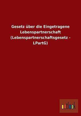 Gesetz Uber Die Eingetragene Lebenspartnerschaft (Lebenspartnerschaftsgesetz - Lpartg)  by  Anonymous