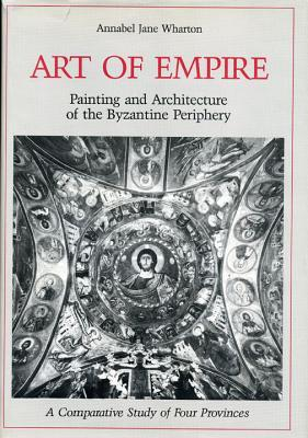 Art of Empire: Painting and Architecture of the Byzantine Periphery, a Comparative Study of Four Provinces Annabel Jane Wharton