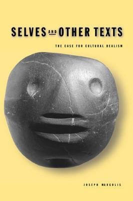 Selves and Other Texts: The Case for Cultural Realism  by  Joseph Margolis