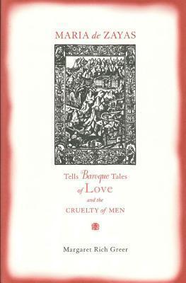 Maria De Zayas Tells Baroque Tales of Love and the Cruelty of Men Margaret Rich Greer