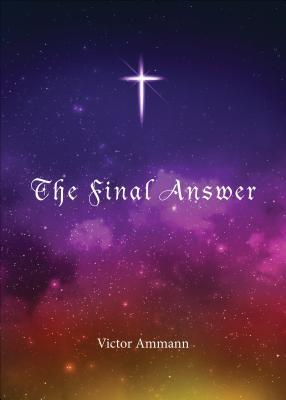 The Final Answer  by  Victor Ammann