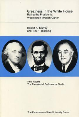Greatness in the White House: Rating the Presidents, from Washington Through Carter  by  Robert K. Murray
