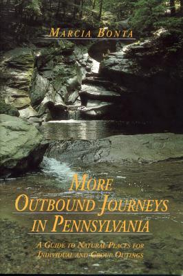 More Outbound Journeys In Pennsylvania: A Guide To Natural Places For Individual And Group Outings Marcia Bonta