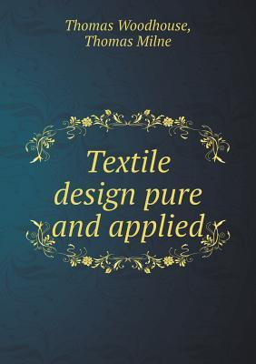 Textile Design Pure and Applied Thomas Woodhouse