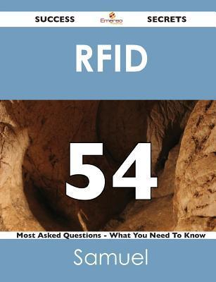 Rfid 54 Success Secrets - 54 Most Asked Questions on Rfid - What You Need to Know  by  Samuel Woodward