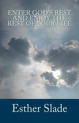Enter Gods Rest and Enjoy the Rest of Your Life  by  Esther Slade