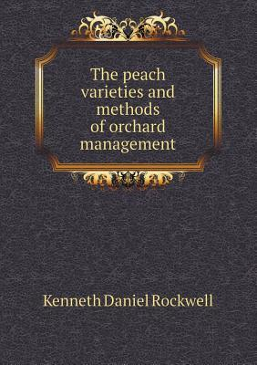 The Peach Varieties and Methods of Orchard Management  by  Kenneth Daniel Rockwell