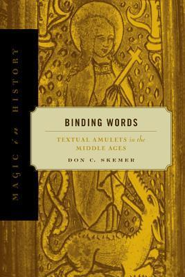 Binding Words: Textual Amulets in the Middle Ages  by  Don C. Skemer