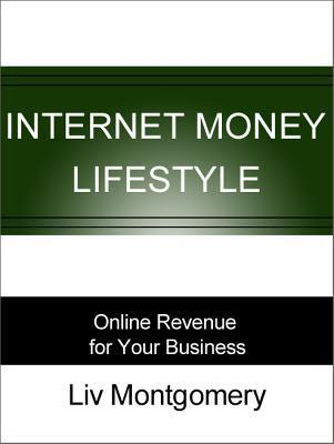 Internet Money Lifestyle: Online Revenue for Your Business  by  Liv Montgomery