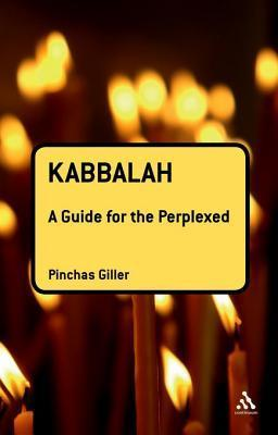 Kabbalah: A Guide for the Perplexed Pinchas Giller