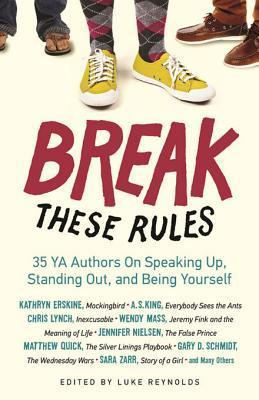 Break These Rules: 35 YA Authors on Speaking Up, Standing Out, and Being Yourself  by  Luke Reynolds
